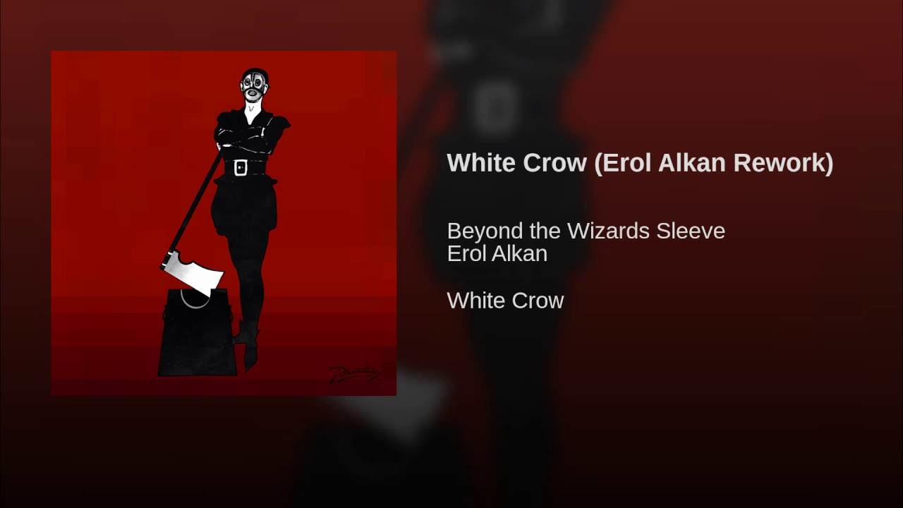 Beyond the Wizards Sleeve – White Crow (Erol Alkan Rework)