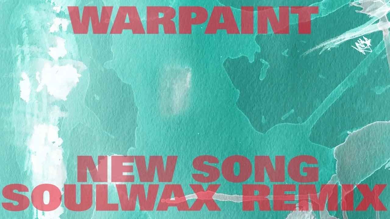 Warpaint – New Song (Soulwax Remix)