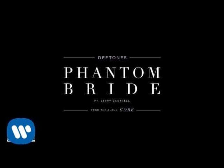 Deftones – Phantom Bride (Featuring Jerry Cantrell)