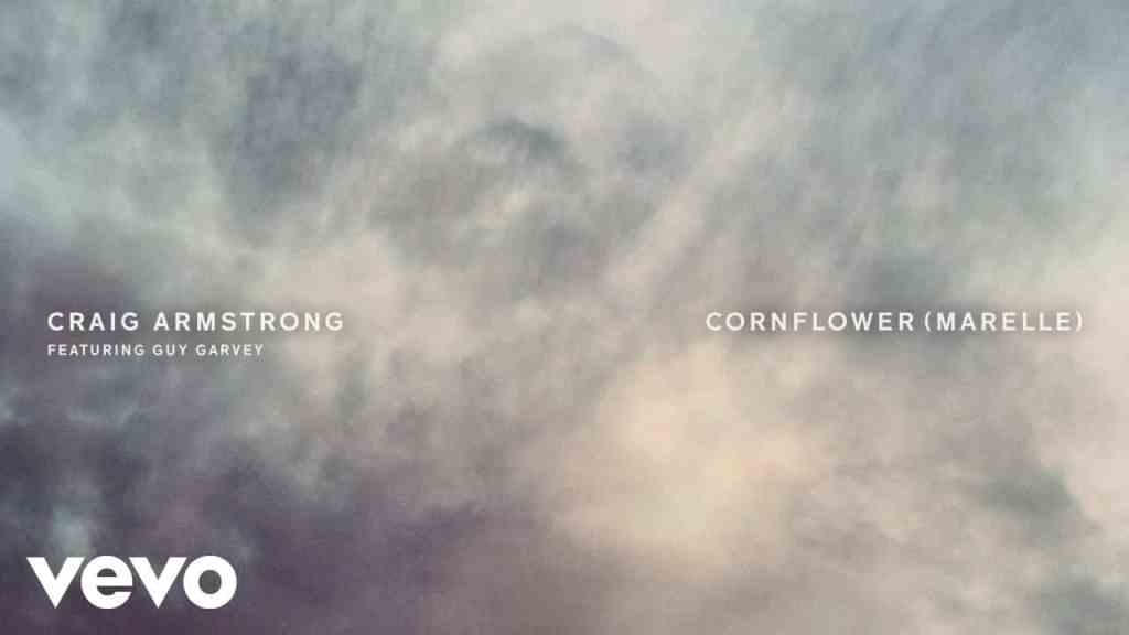 Craig Armstrong – Cornflower (Marelle) (Featuring Guy Garvey)