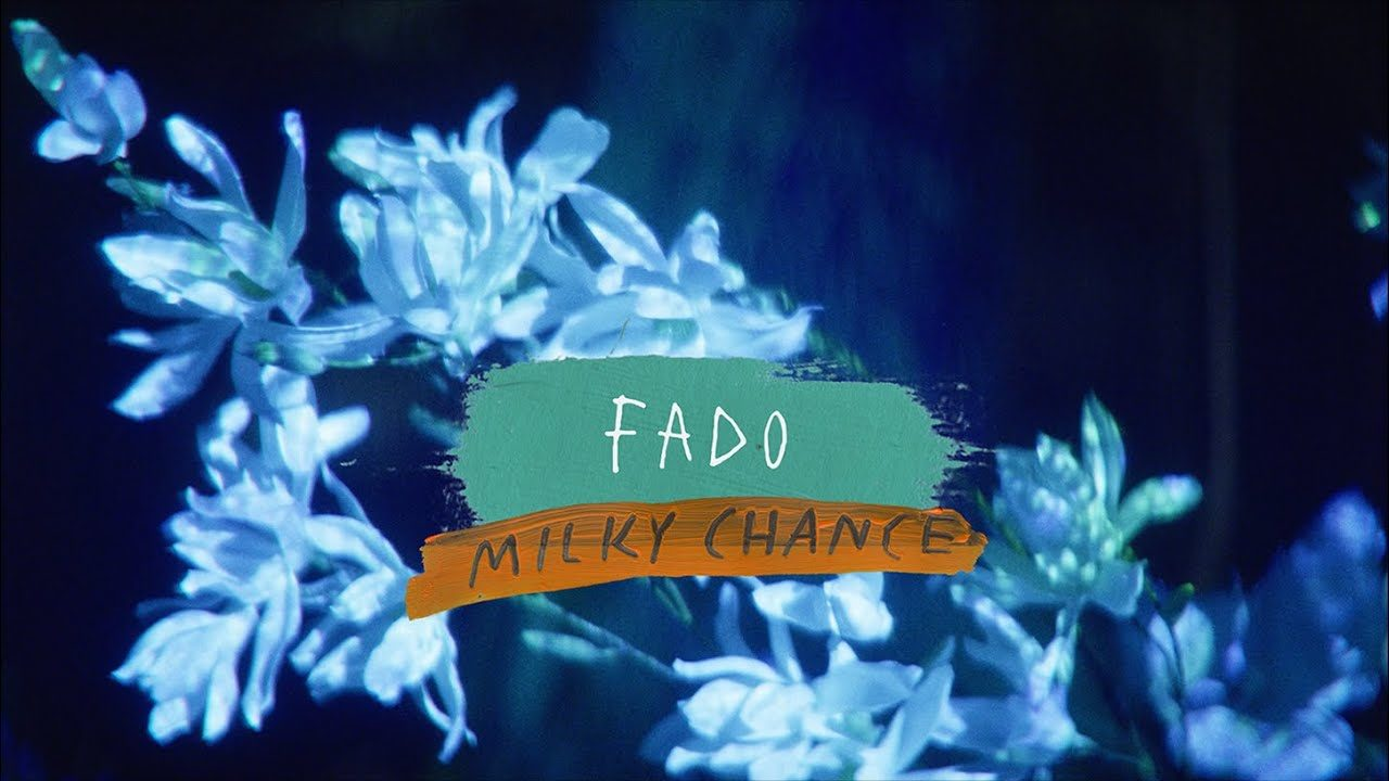 Milky Chance – Fado