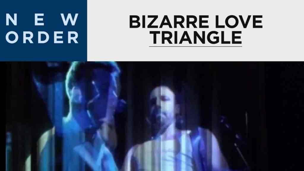 New Order – Bizarre Love Triangle