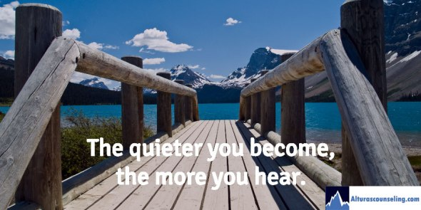 The quieter you become the more you hear.