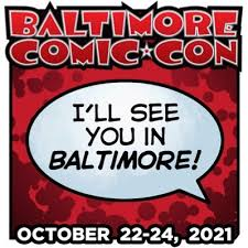 See you at Baltimore Comic con 2021