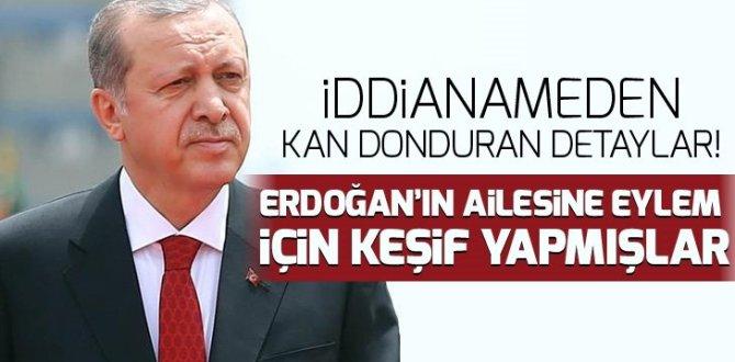 İddianameden kan donduran detaylar! Erdoğan'ın ailesine eylem için keşif yapmışlar