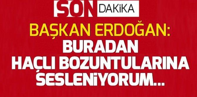 Son dakika: Başkan Erdoğan: Buradan Haçlı bozuntularına sesleniyorum…