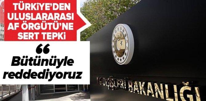 Dışişleri Bakanlığından Uluslararası Af Örgütü'nün Barış Pınarı Harekatı'na ilişkin raporuna sert tepki .