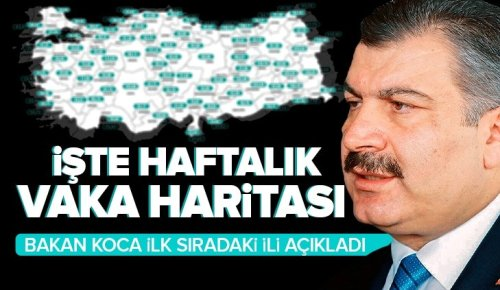 Sağlık Bakanı Fahrettin Koca duyurdu! İşte illere göre haftalık vaka sayısı.