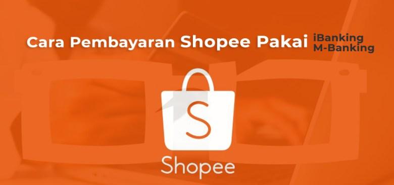 Cara Pembayaran Shopee Pakai iBanking mBanking