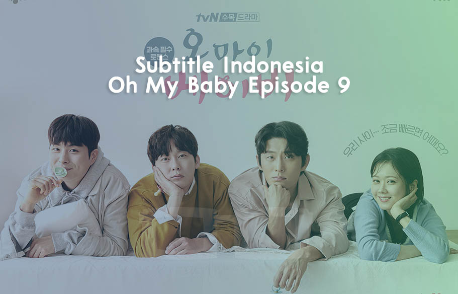 Download Subtitle Indonesia Oh My Baby Episode 9