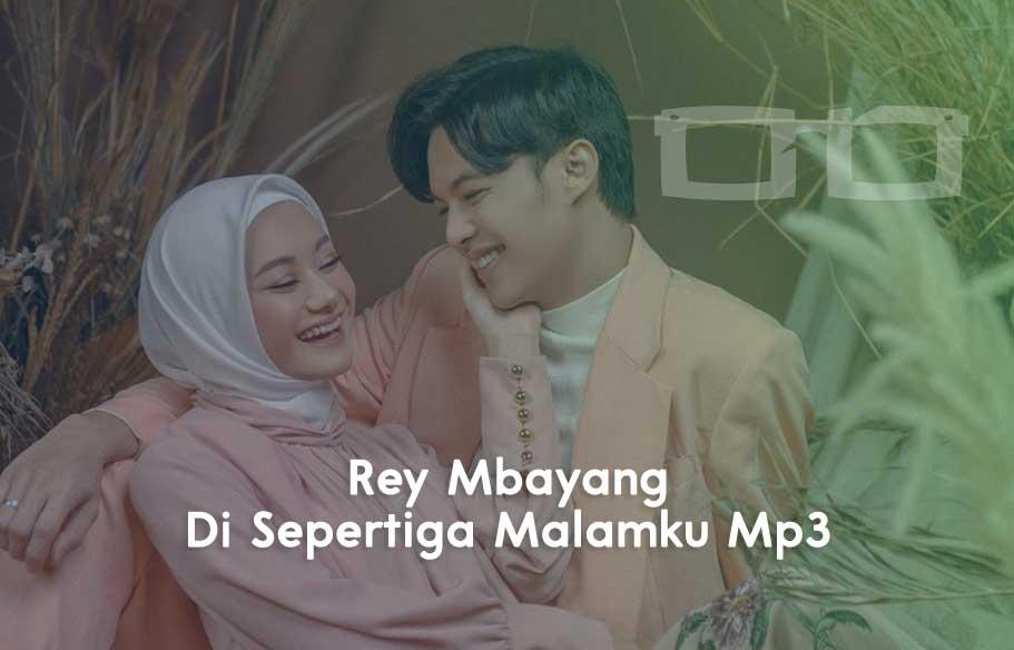Lirik Download Lagu Rey Mbayang Sepertiga Malamku Mp3