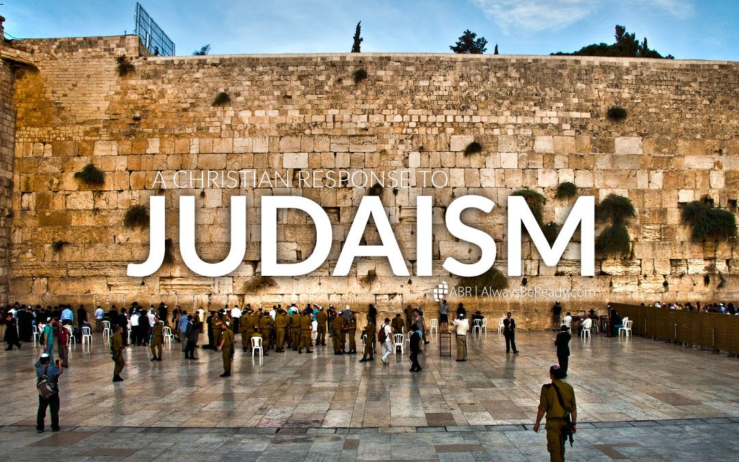 A Christian Response to Judaism | Talking to Jews About Jesus