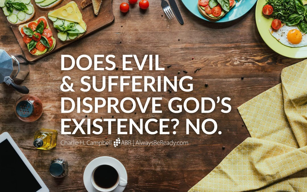 Does Evil and Suffering Disprove God's Existence? No.