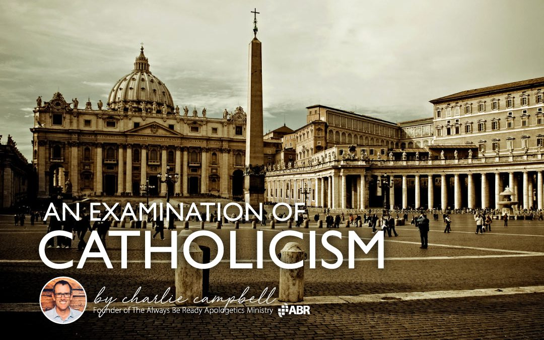 Catholicism: An Examination & Biblical Response