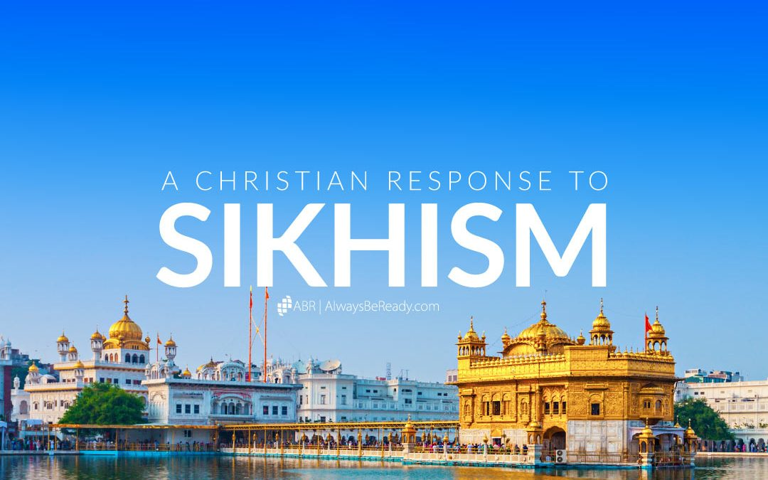 Sikhism | A Christian Response to Sikhism Beliefs and Practices