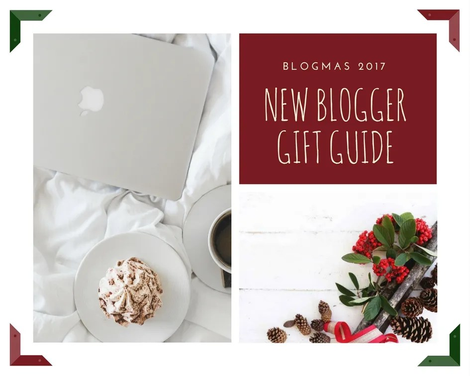 BLOGMAS 2017 Gift Guide For New Bloggers