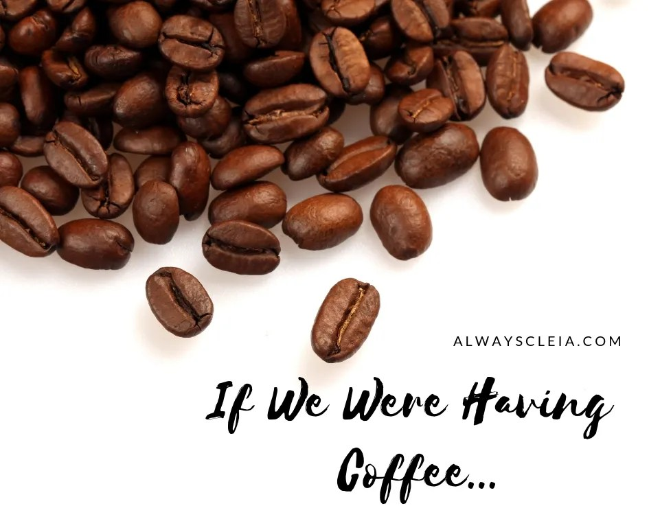 If we were having coffee… Life Update Time