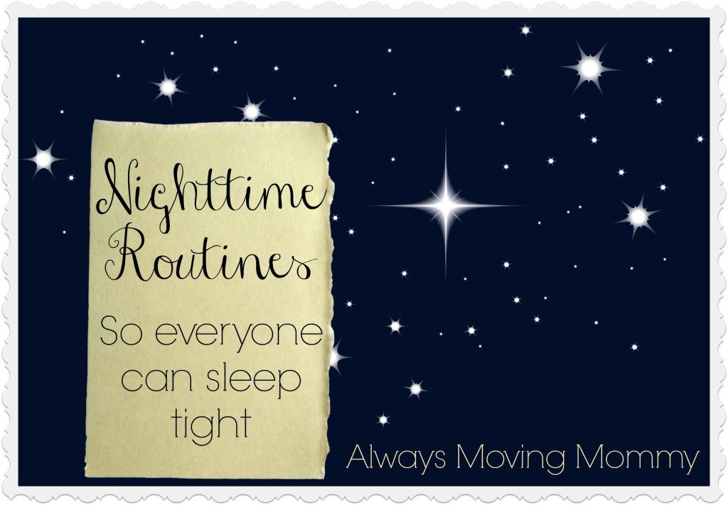 Nighttime Routines -- here are a few things you can do at night to make your next day start off on the right foot | www.alwaysmovingmommy.com