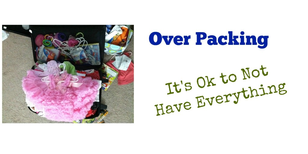 Over Packing - It's Ok to Not Have Everything - packing tips to help you leave some things at home | www.alwaysmovingmommy.com