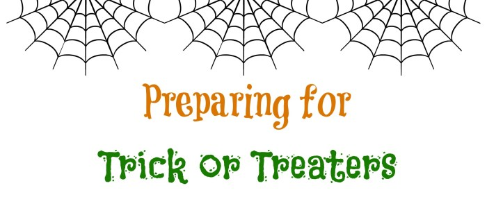 Prepping for Trick Or Treaters