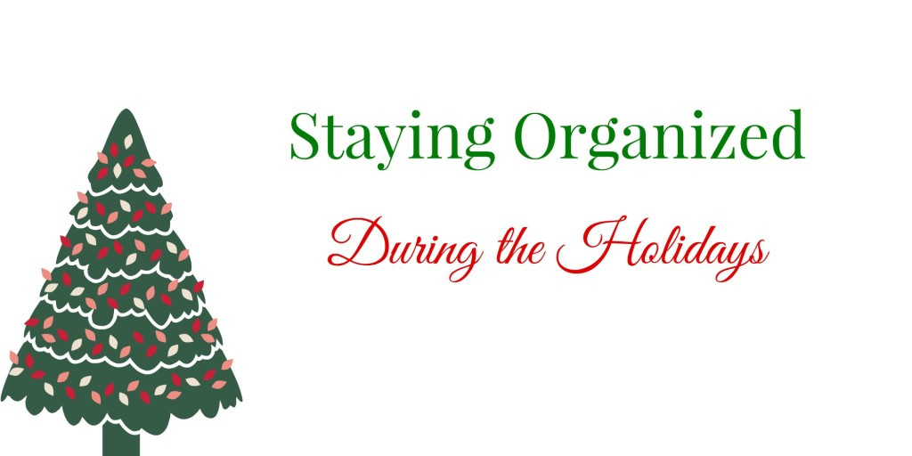 Staying Organized During the Holidays -- Don't let the holiday craziness take over. Use these tips to stay organized | www.alwaysmovingmommy.com