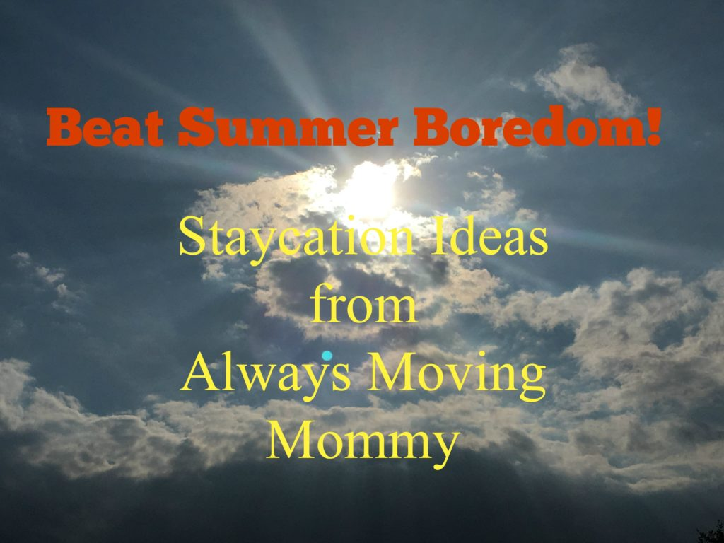 Beat Summer Boredom -- Fun staycation ideas to keep the kiddos busy during summer vacation | www.alwaysmovingmommy.com