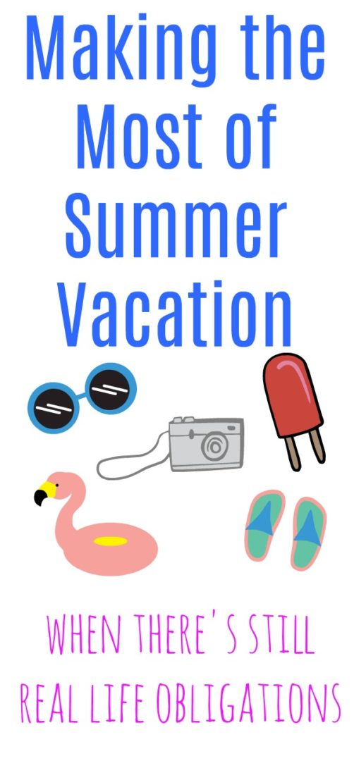 Making the Most of Summer Vacation When There's Still Real Life Obligations | AlwaysMovingMommy.com | Make the most of summer when you don't get a summer break.