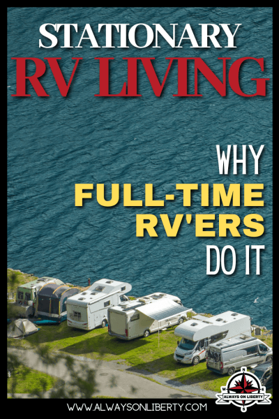 Stationary RV Living: Why Full-Time RVers Live Long-Term in RV Parks - Always On Liberty