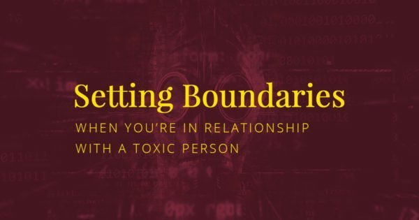 How to set boundaries when you are in a relationship with a toxic person