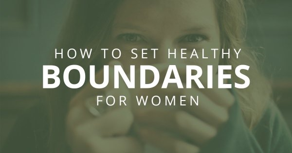 How to set healthy boundaries for women and for millennials