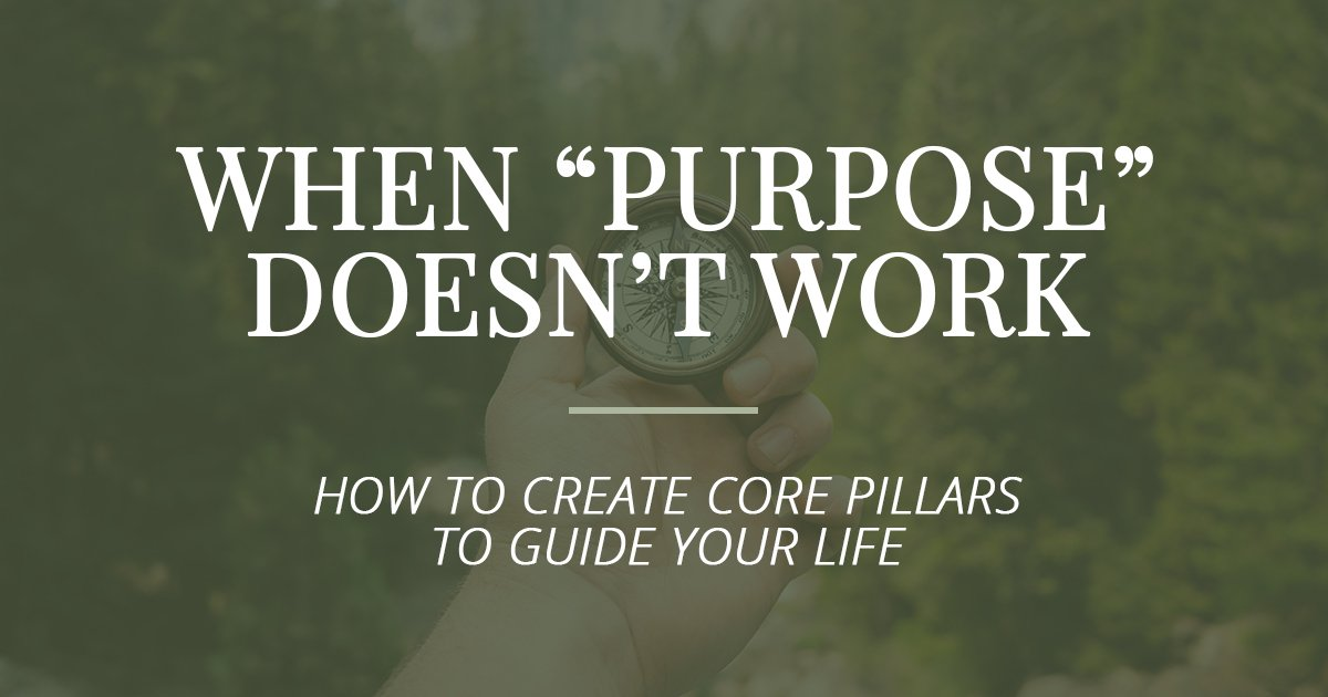 When you can't find your purose, create core pillars to find your way through life