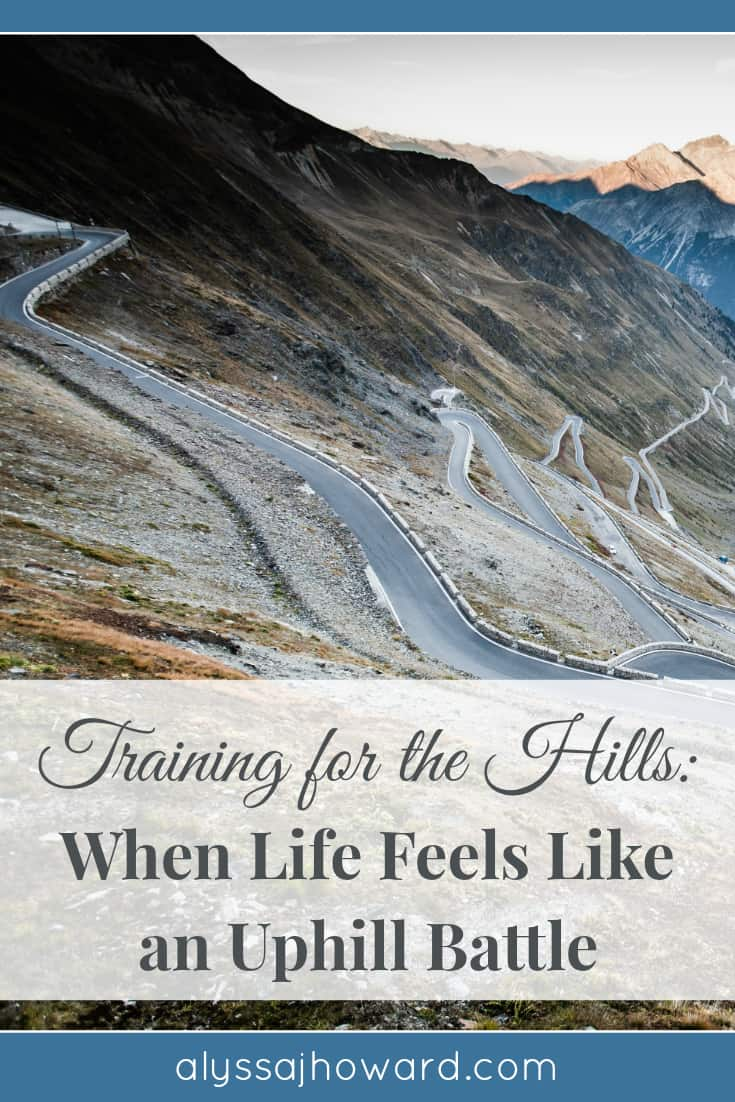 Training for the Hills: When Life Feels Like an Uphill Battle | alyssajhoward.com