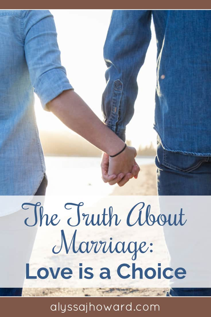 The Truth About Marriage: Love is a Choice   alyssajhoward.com