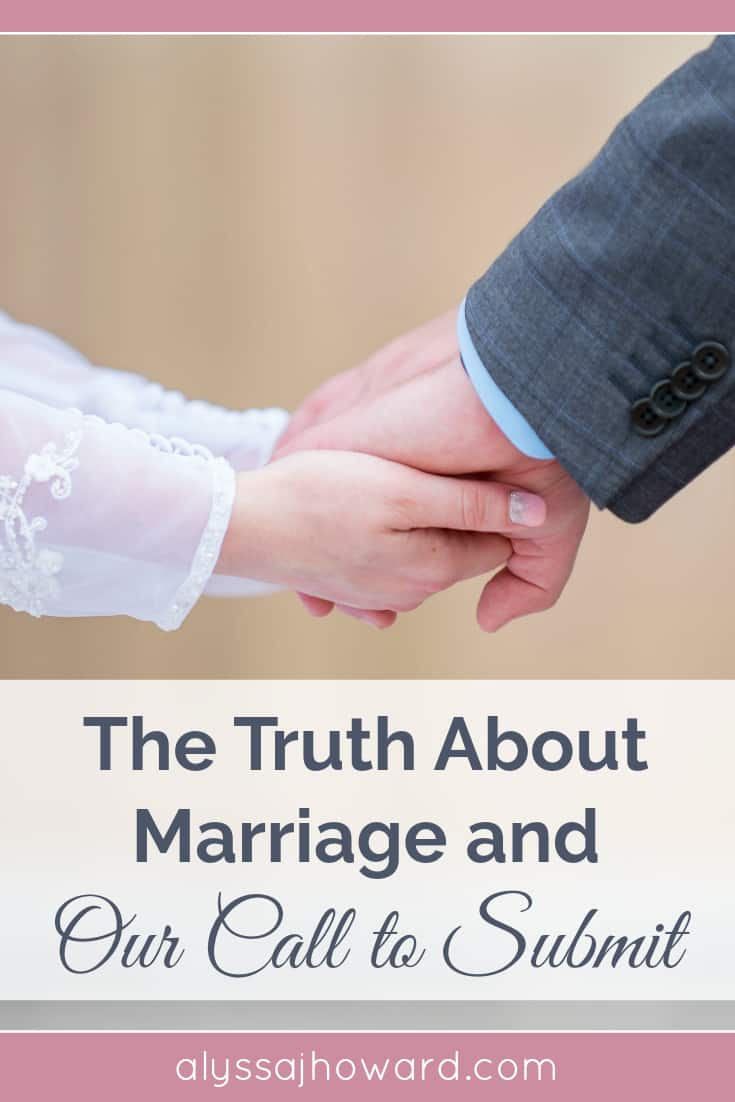 The Truth About Marriage and Our Call to Submit   alyssajhoward.com
