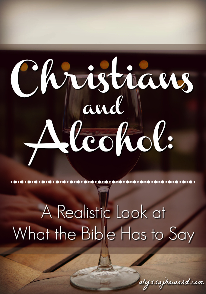 Christians and Alcohol: A Realistic Look at What the Bible Has to Say | alyssajhoward.com