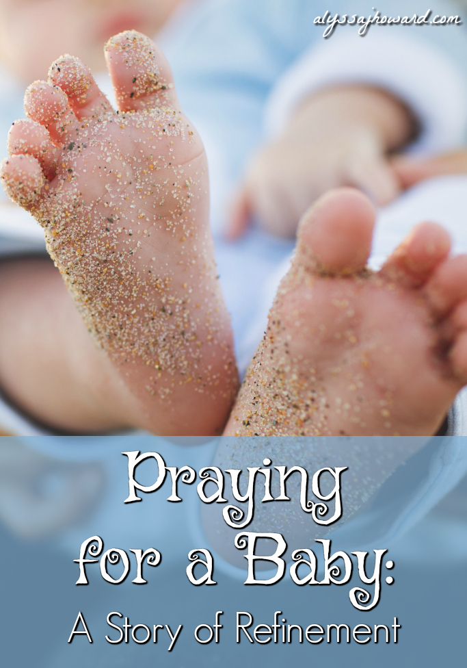 Praying for a Baby: A Story of Refinement   alyssajhoward.com