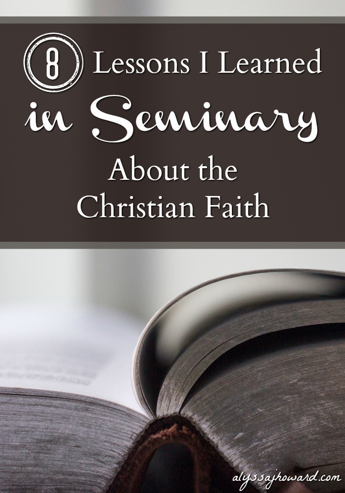 8 Lessons I Learned in Seminary About the Christian Faith | alyssajhoward.com
