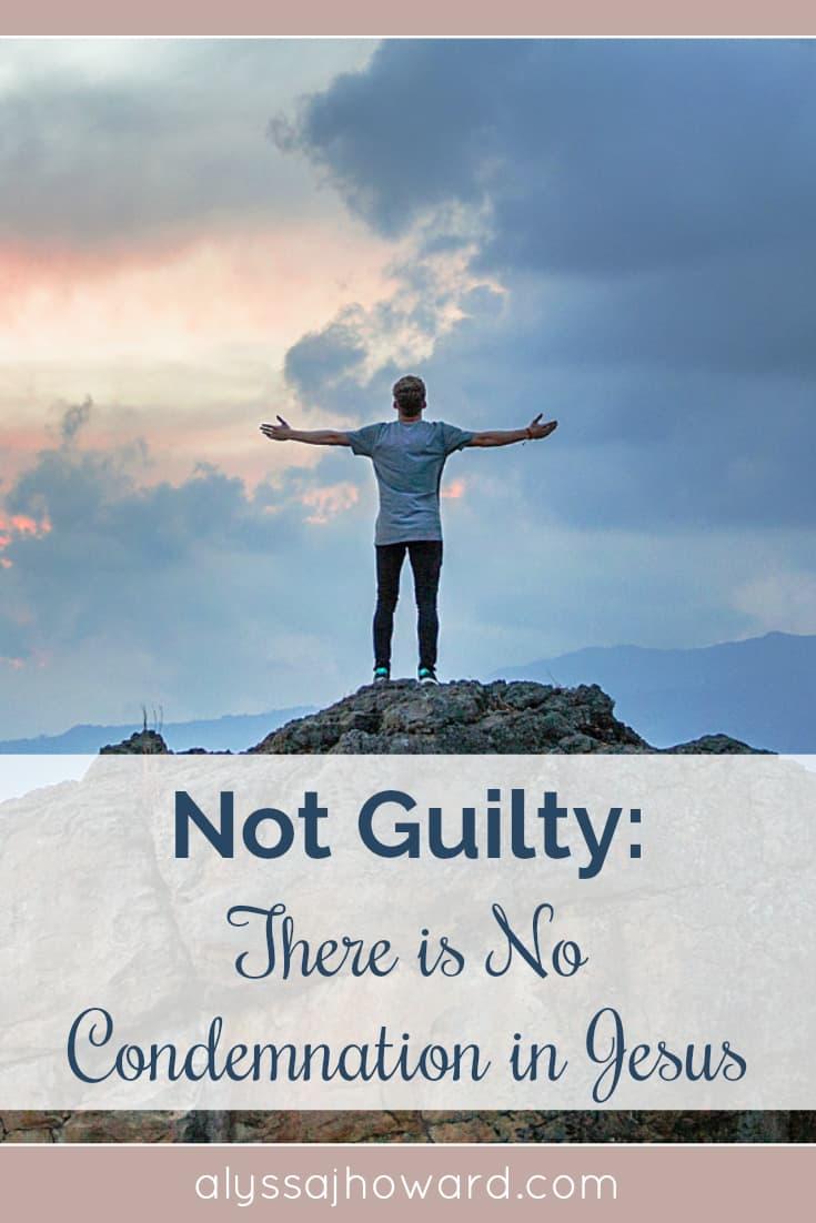 Not Guilty: There is No Condemnation in Jesus | alyssajhoward.com