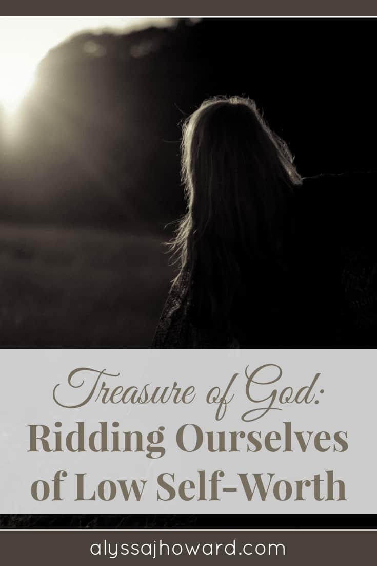 Treasure of God: Ridding Ourselves of Low Self-Worth | alyssajhoward.com