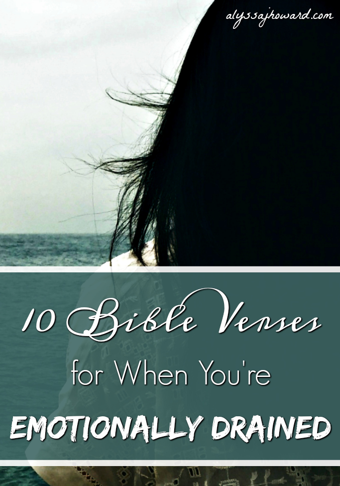 10 Bible Verses for When You're Emotionally Drained | alyssajhoward.com