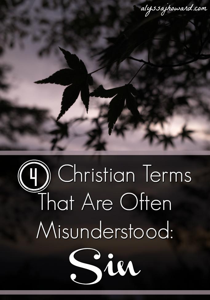 4 Christian Terms That Are Often Misunderstood: Sin   alyssajhoward.com