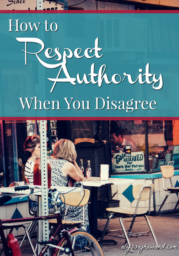 How to Respect Authority When You Disagree | alyssajhoward.com
