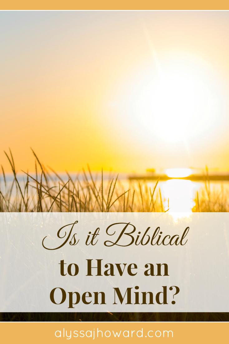 Is It Biblical to Have an Open Mind? | alyssajhoward.com