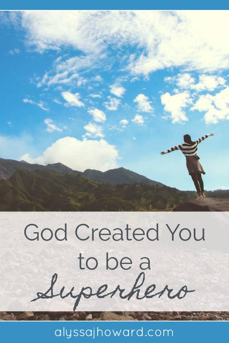 God Created You to be a Superhero | alyssajhoward.com
