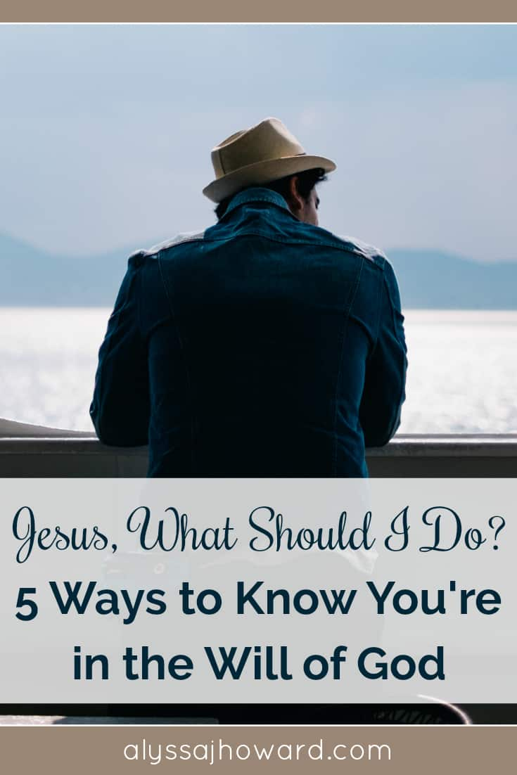 Jesus, What Should I Do? 5 Ways to Know You're in the Will of God | alyssajhoward.com