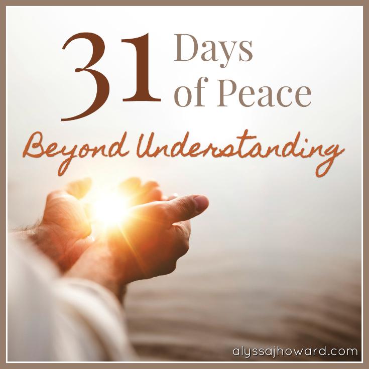 31 Days of Peace Beyond Understanding   alyssajhoward.com