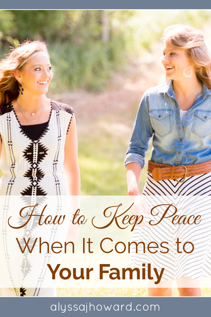 How to Keep Peace When It Comes to Your Family | alyssajhoward.com