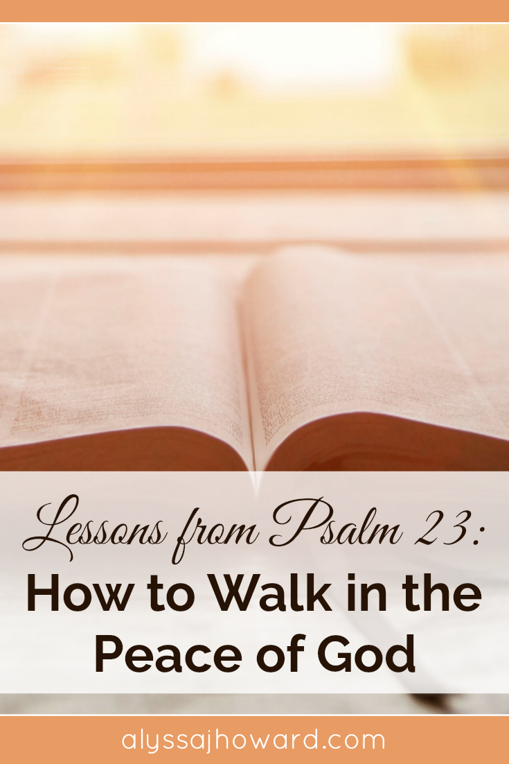 Lessons from Psalm 23: How to Walk in the Peace of God | alyssajhoward.com