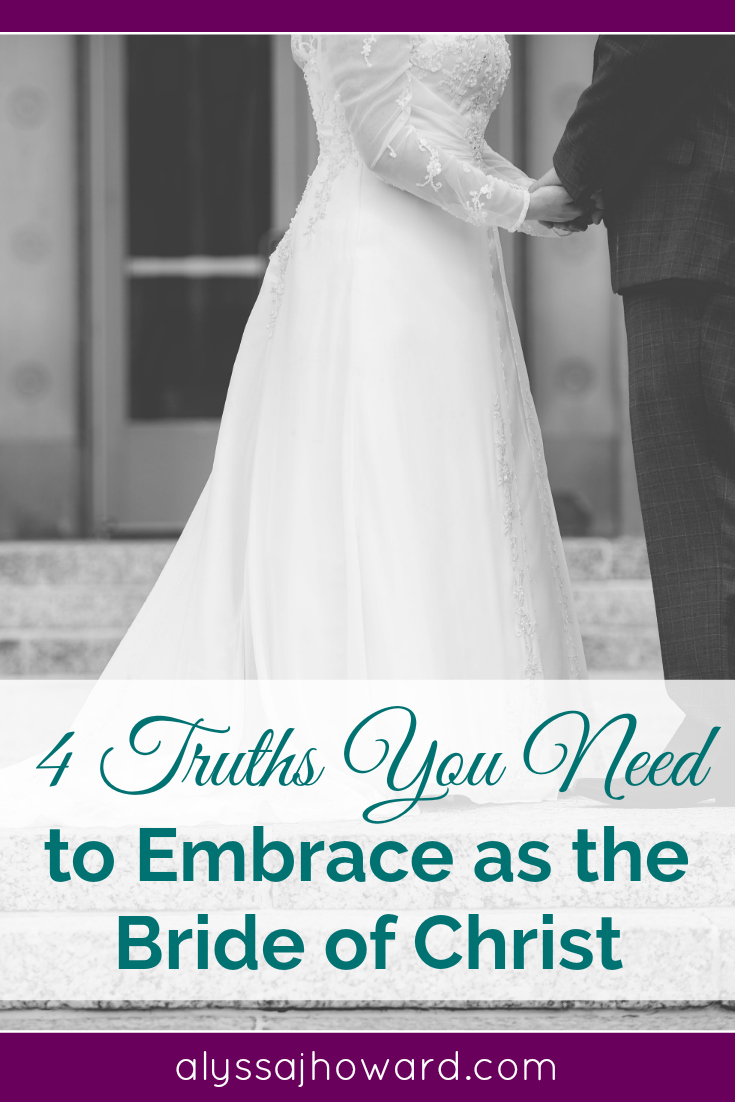 4 Truths You Need to Embrace as the Bride of Christ | alyssajhoward.com