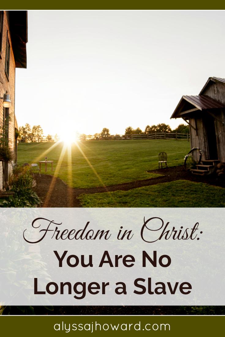 Freedom in Christ: You Are No Longer a Slave   alyssajhoward.com